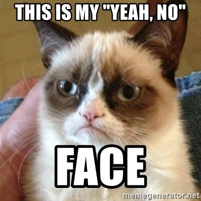"""Grumpy Cat  - This is my """"Yeah, No"""" Face"""