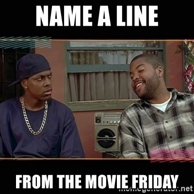 name a line from the movie friday name a line from the movie friday chris tucker friday meme