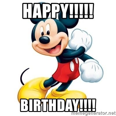 mickey mouse - HAPPY!!!!! BIRTHDAY!!!!