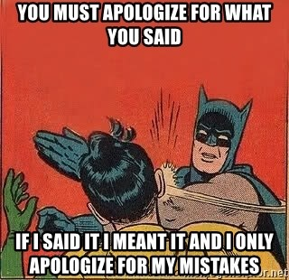 batman slap robin - you must apologize for what you said if i said it i meant it and i only apologize for my mistakes