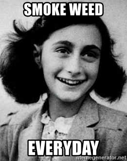 Anne Frank - Smoke weed Everyday