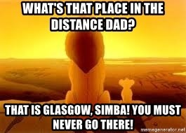 The Lion King - What's that place in the distance dad? That is Glasgow, Simba! You must never go there!