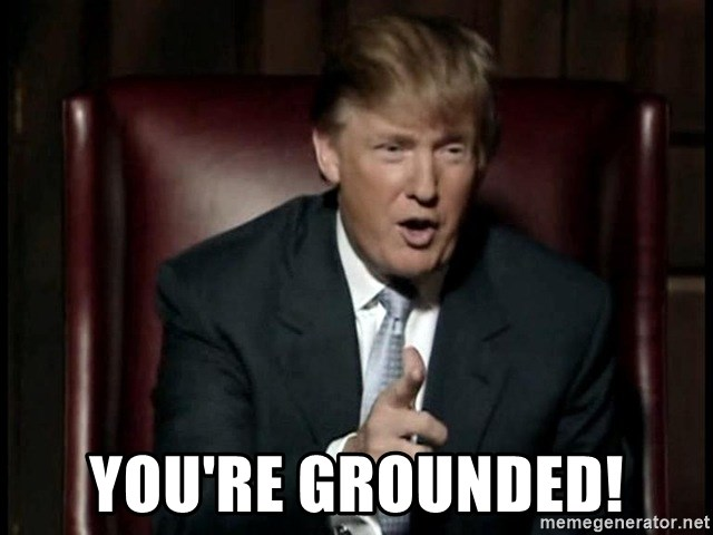 Image result for trump youre grounded
