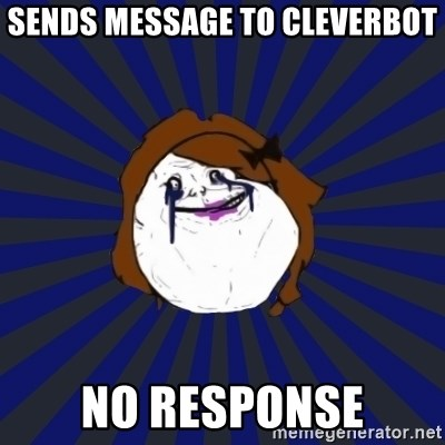 Forever Alone Girl - sends message to cleverbot no response