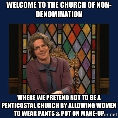 welcome to the church of non denomination where we pretend not to be a penticostal church by allowin church lady meme generator
