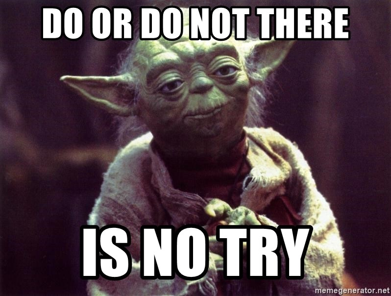 57989798 do or do not there is no try yoda meme generator