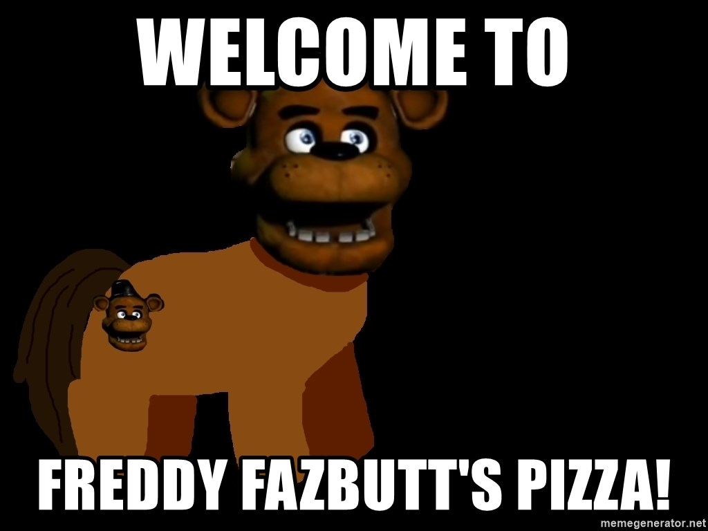 welcome to freddy fazbutts pizza welcome to freddy fazbutt's pizza! freddy fazbear pony meme