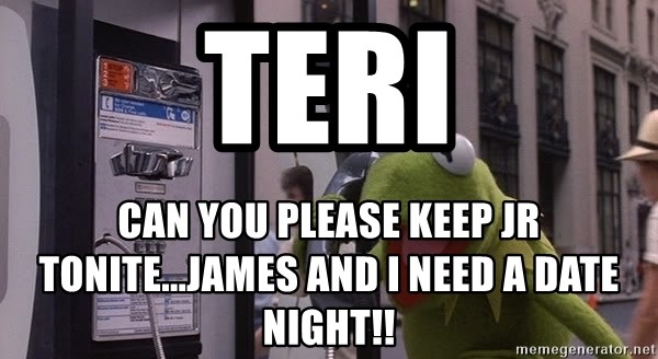 kermit-phone - Teri Can you please keep JR tonite...James and I need a date night!!
