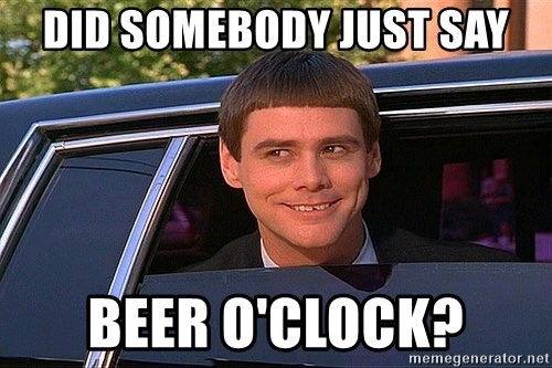 did somebody just say beer oclock did somebody just say beer o'clock? dumb and dumber and dat ass