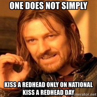 one does not simply kiss a Redhead only on National Kiss a