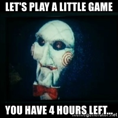 SAW - I wanna play a game - Let's play a little game You have 4 hours left...
