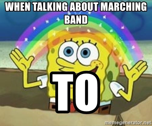 WHEN TALKING ABOUT MARCHING BAND To - Spongebob