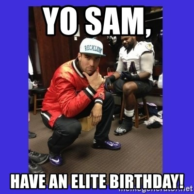 PAY FLACCO - yo sam,  have an elite birthday!
