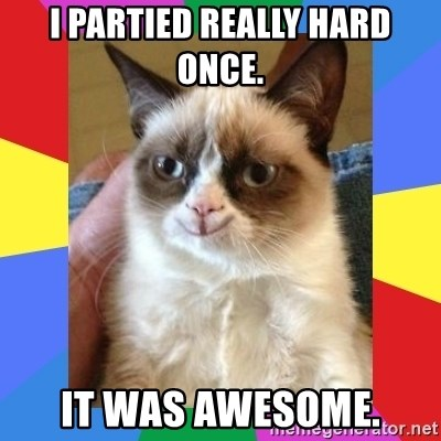 Grumpy Cat Smiling - I partied really hard once. It was awesome.