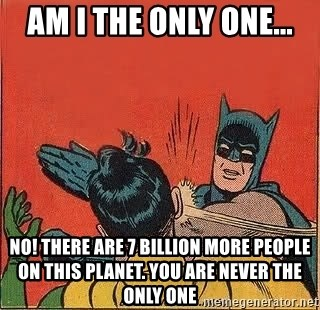 batman slap robin - Am i the only one... NO! There are 7 billion more people on this planet. you are never the only one