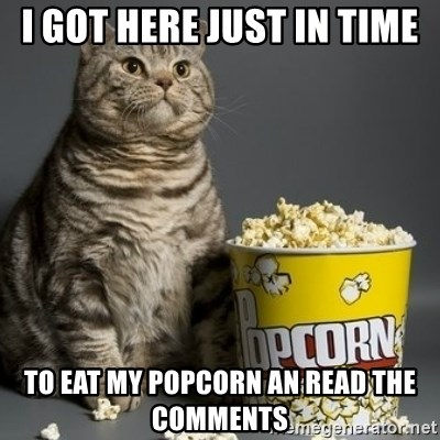 Popcorn Cat - I got here just in time To eat my popcorn an read the comments