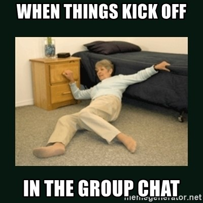 life alert lady - When things kick off in the group chat