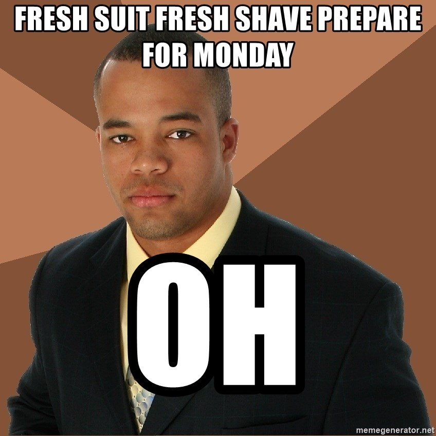 58059322 fresh suit fresh shave prepare for monday oh successful black man