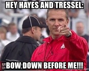 Urban Meyer - Hey Hayes and Tressel: Bow down before me!!!