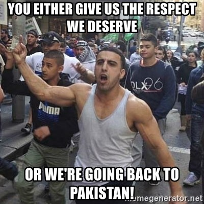 Western Muslim Protestor - You either give us the respect we deserve Or we're going back to Pakistan!