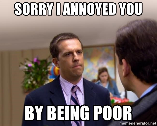 Sorry I Annoyed you with... - Sorry I Annoyed you By Being poor
