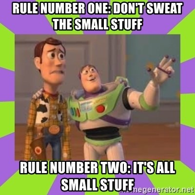 58134899 rule number one don't sweat the small stuff rule number two it's