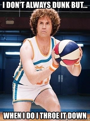 Will Ferrell Basketball - i don't always dunk but... when i do i throe it down