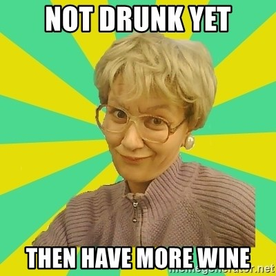 Sexual Innuendo Grandma - not drunk yet then have more wine