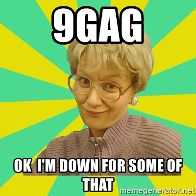 Sexual Innuendo Grandma - 9gag ok  i'm down for some of that