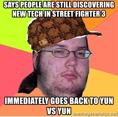 Scumbag nerd - Says people are still discovering new tech in Street Fighter 3 Immediately goes back to Yun vs Yun