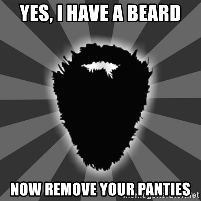 Yes, I have a beard Now remove your panties - BEARD | Meme