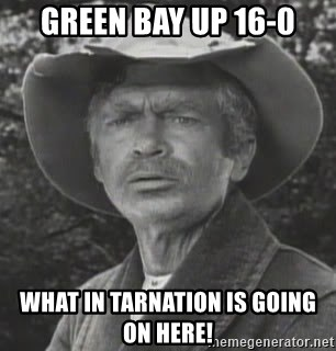 jed clampett - Green Bay up 16-0 What in Tarnation is going on here!