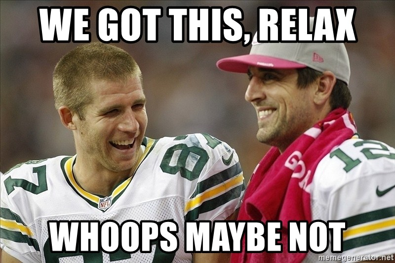 we got this relax whoops maybe not we got this, relax whoops maybe not green bay packers qb aaron