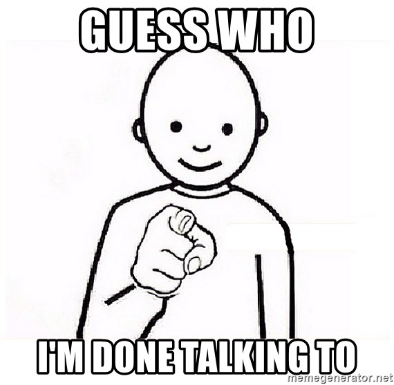 GUESS WHO YOU - guess who I'm done talking to