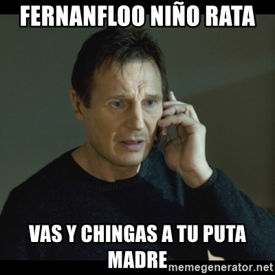 I will Find You Meme - fernanfloo niño rata  vas y chingas a tu puta madre