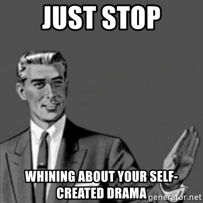 Correction Guy - Just stop whining about your self-created drama