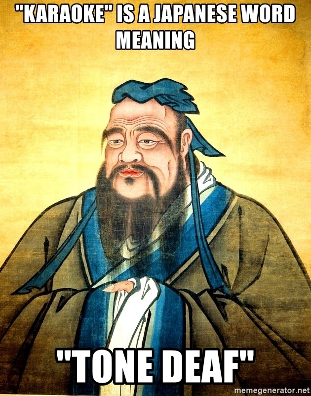"""Confucius Say What? - """"Karaoke"""" is a Japanese word meaning """"tone deaf"""""""