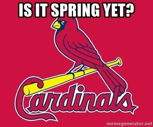 st. louis Cardinals - Is it Spring yet?