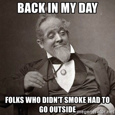 1889 [10] guy - back in my day Folks who didn't smoke had to go outside