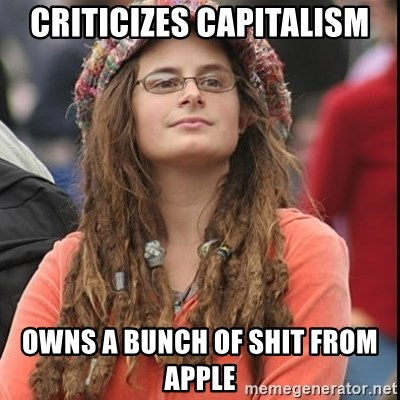 College Liberal - Criticizes Capitalism Owns a bunch of shit from Apple