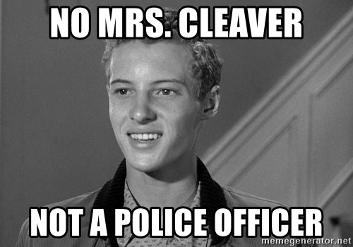 Eddie Haskell - no mrs. cleaver not a police officer