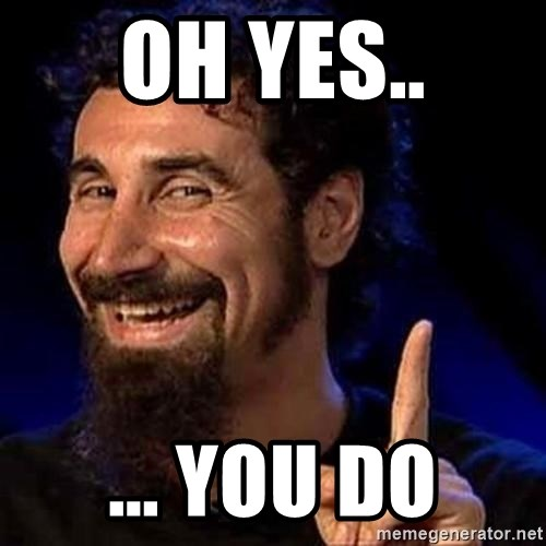oh yes you do oh yes you do system of a down meme generator