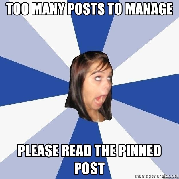Too Many Posts To Manage Please Read The Pinned Post Annoying