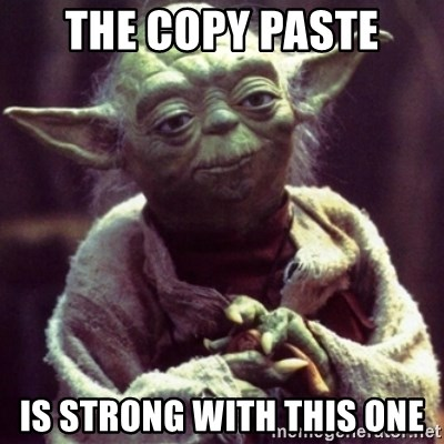 The copy paste is strong with this one - yoda star wars