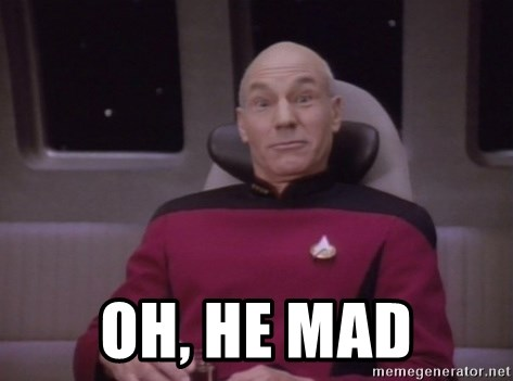 oh he mad oh, he mad horny captain picard meme generator