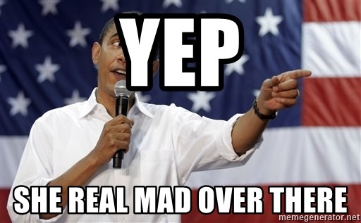 Obama You Mad - Yep She Real Mad Over there