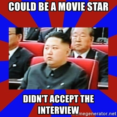 kim jong un - Could be a movie star Didn't accept the interview