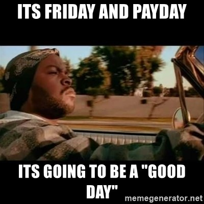 """Ice Cube- Today was a Good day - ITS FRIDAY AND PAYDAY ITS GOING TO BE A """"GOOD DAY"""""""