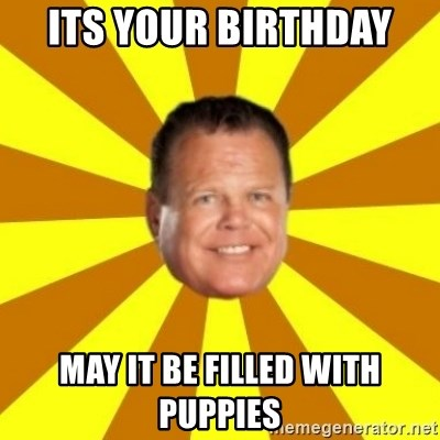 Jerry Lawler - Its your birthday  may it be filled with puppies