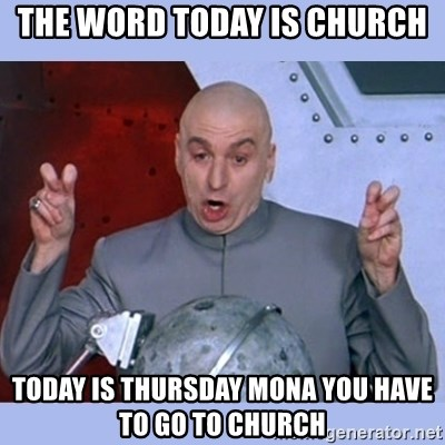 the word today is church today is thursday mona you have to go to church the word today is church today is thursday mona you have to go to
